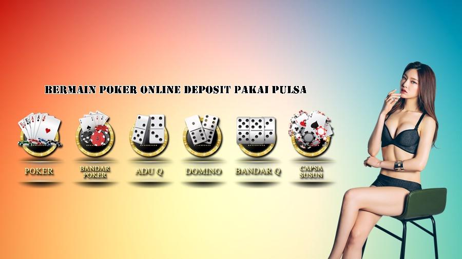 Bermain Poker Online Deposit Pakai Pulsa